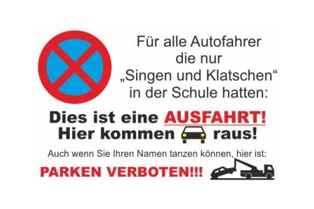 """Für alle Autofahrer, die nur """"Singen und Klatschen"""" in der Schule hatten: Dies ist eine Ausfahrt! Hier kommen Autos raus! Auch wenn Sie Ihren Namen tanzen können, hier ist: Parken verboten!"""